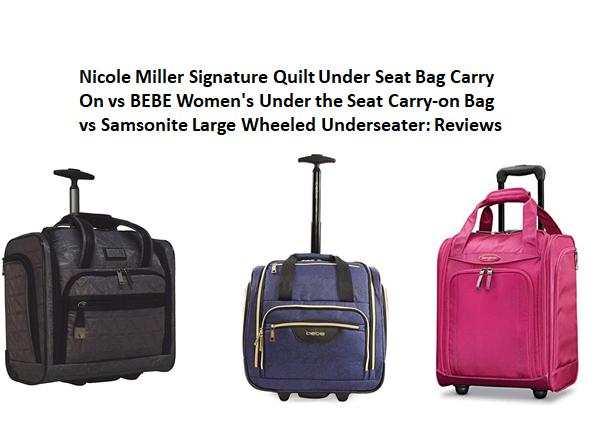 df0ed59b3 Nicole Miller Under Seat Bag Carry On vs BEBE Under the Seat Carry-on Bag  vs Samsonite Large Wheeled Underseater: Reviews 2019 - Luggage Spots